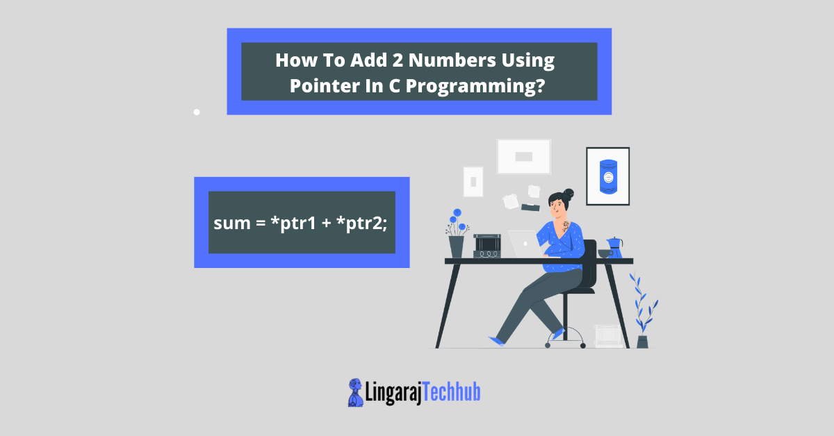 How To Add 2 Numbers Using Pointer In C Programming_