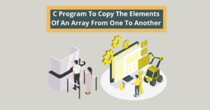C Program To Copy The Elements Of An Array From One To Another