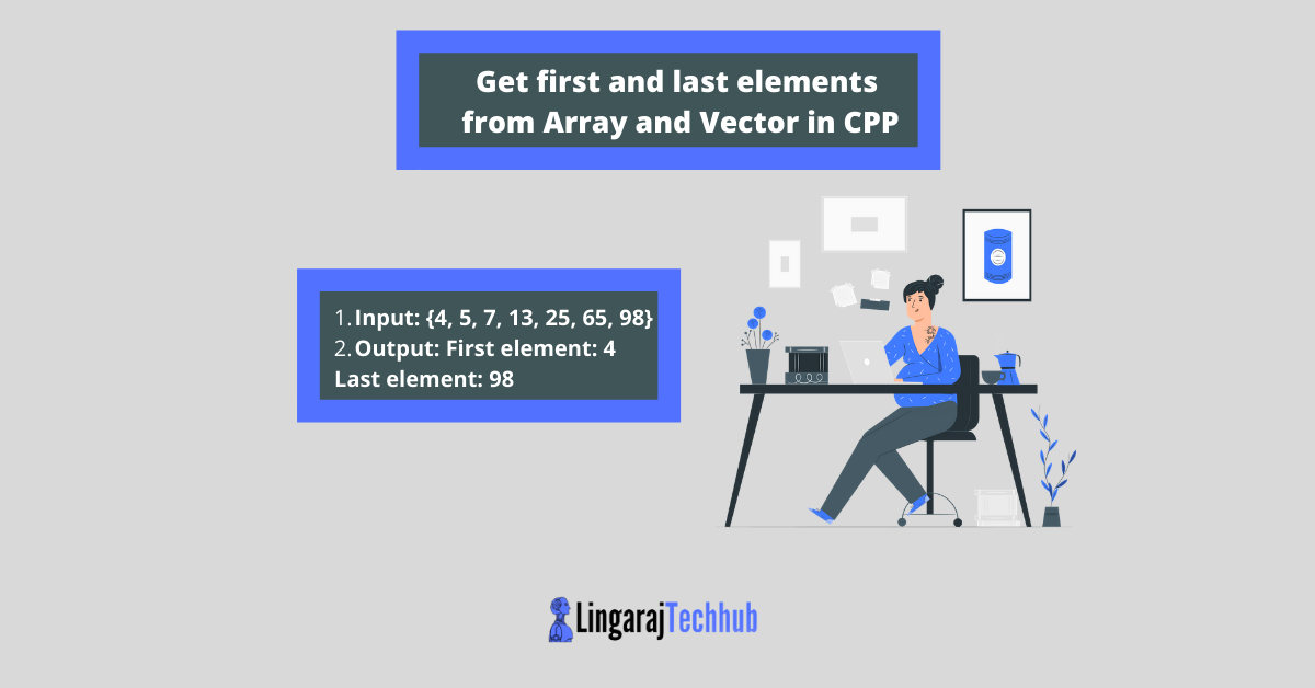 Get first and last elements from Array and Vector in CPP