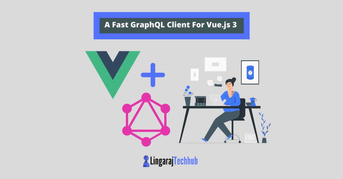 A Fast GraphQL Client For Vue.js 3