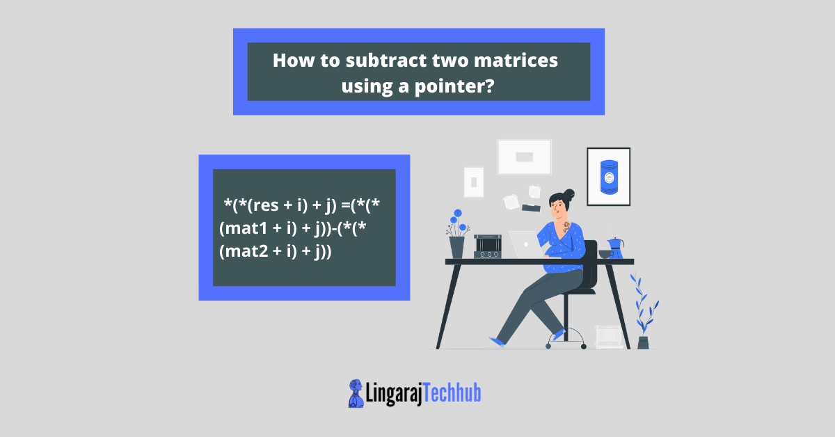 How to subtract two matrices using a pointer