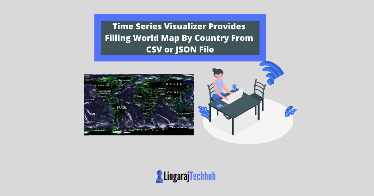Time Series Visualizer Provides Filling World Map By Country From CSV or JSON File