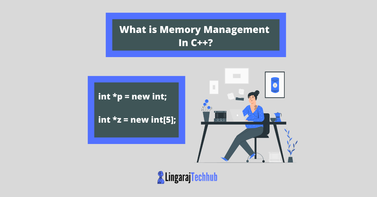 What is Memory Management In C++