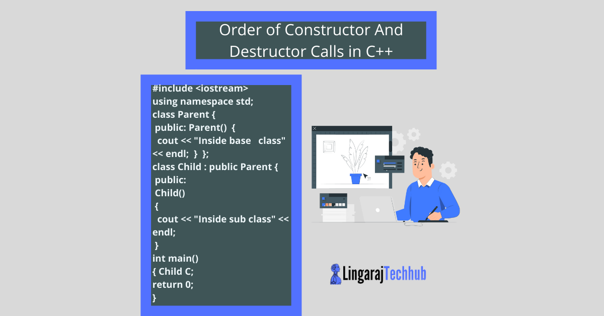 Order of Constructor And Destructor Calls in C++